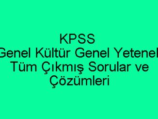 KPSS Genel Kültür Genel Yetenek Tüm Çıkmış Sorular ve Çözümleri