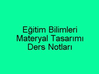 Eğitim Bilimleri Materyal Tasarımı Ders Notları