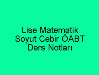 Lise Matematik Soyut Cebir ÖABT Ders Notları