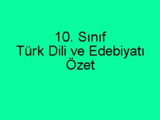 10. Sınıf Türk Dili ve Edebiyatı Özet