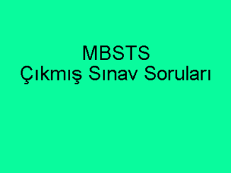 MBSTS Çıkmış Sınav Soruları